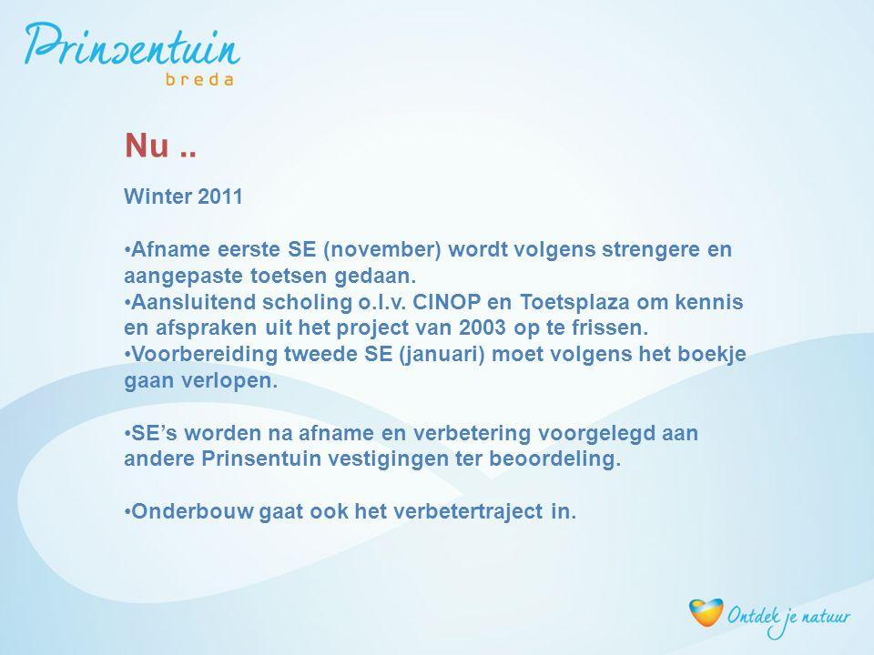 Winter 2011 Afname eerste SE (november) wordt volgens strengere en aangepaste toetsen gedaan. Aansluitend scholing o.l.v. CINOP en Toetsplaza om kenni
