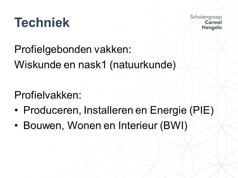 Techniek Profielgebonden vakken: Wiskunde en nask1 (natuurkunde) Profielvakken: Produceren, Installeren en Energie (PIE) Bouwen, Wonen en Interieur (B
