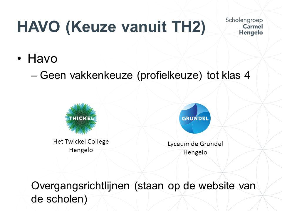 HAVO (Keuze vanuit TH2) Havo –Geen vakkenkeuze (profielkeuze) tot klas 4 Overgangsrichtlijnen (staan op de website van de scholen) Het Twickel College