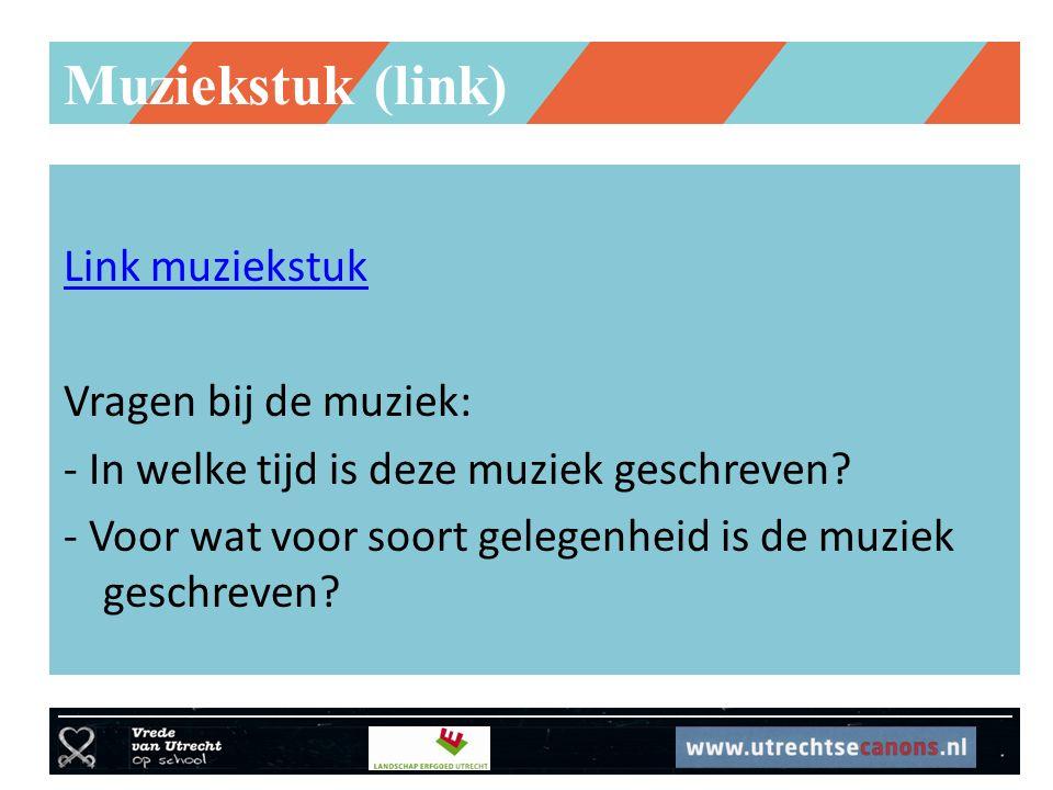 Muziekstuk (link) Link muziekstuk Vragen bij de muziek: - In welke tijd is deze muziek geschreven? - Voor wat voor soort gelegenheid is de muziek gesc