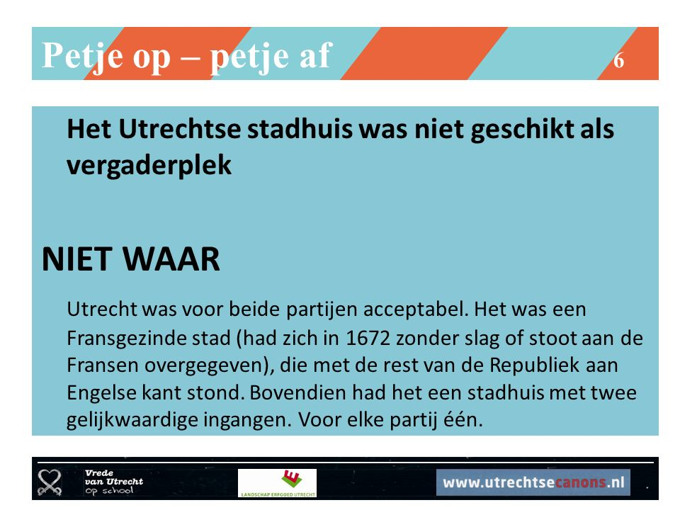 Petje op – petje af 6 Het Utrechtse stadhuis was niet geschikt als vergaderplek NIET WAAR Utrecht was voor beide partijen acceptabel.