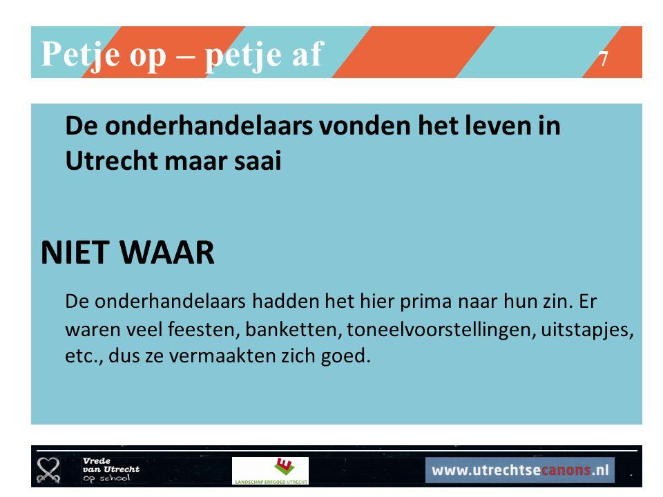 Petje op – petje af 7 De onderhandelaars vonden het leven in Utrecht maar saai NIET WAAR De onderhandelaars hadden het hier prima naar hun zin. Er war