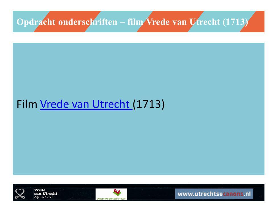Opdracht onderschriften – film Vrede van Utrecht (1713) Film Vrede van Utrecht (1713)Vrede van Utrecht