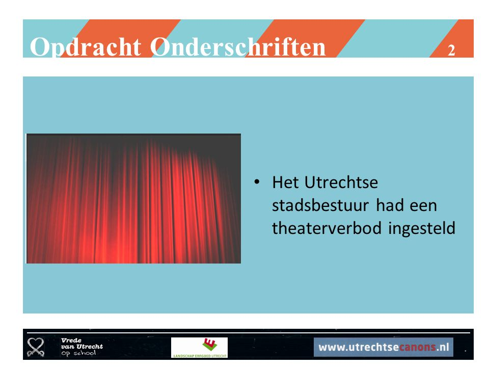 Opdracht Onderschriften 2 Het Utrechtse stadsbestuur had een theaterverbod ingesteld