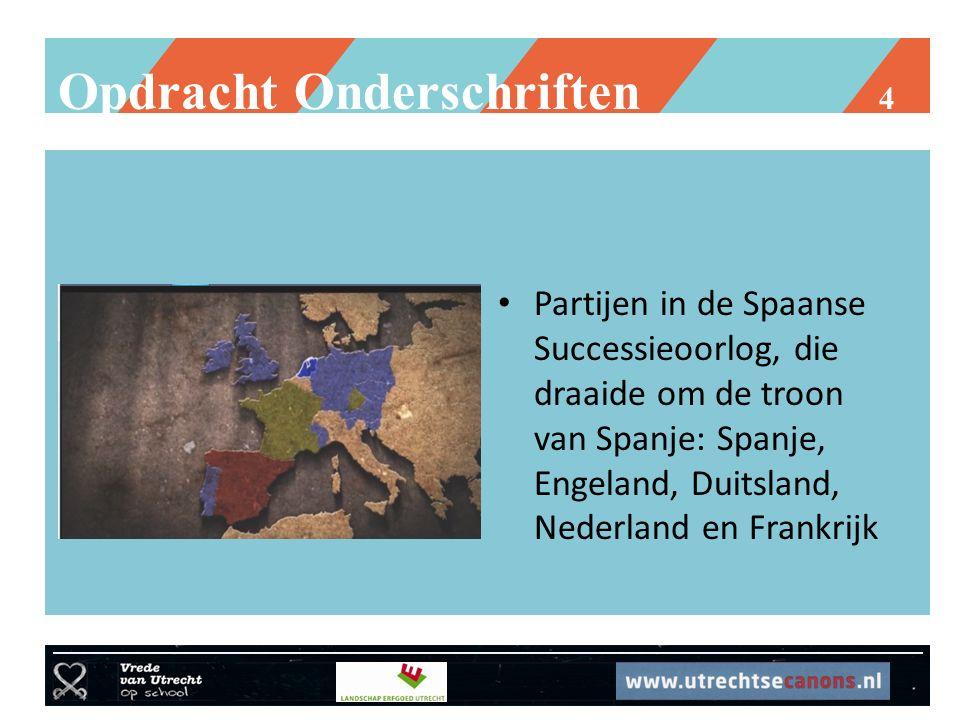 Opdracht Onderschriften 4 Partijen in de Spaanse Successieoorlog, die draaide om de troon van Spanje: Spanje, Engeland, Duitsland, Nederland en Frankr