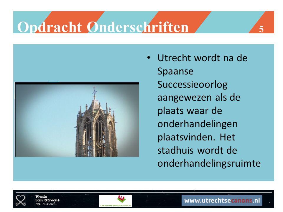 Opdracht Onderschriften 5 Utrecht wordt na de Spaanse Successieoorlog aangewezen als de plaats waar de onderhandelingen plaatsvinden. Het stadhuis wor