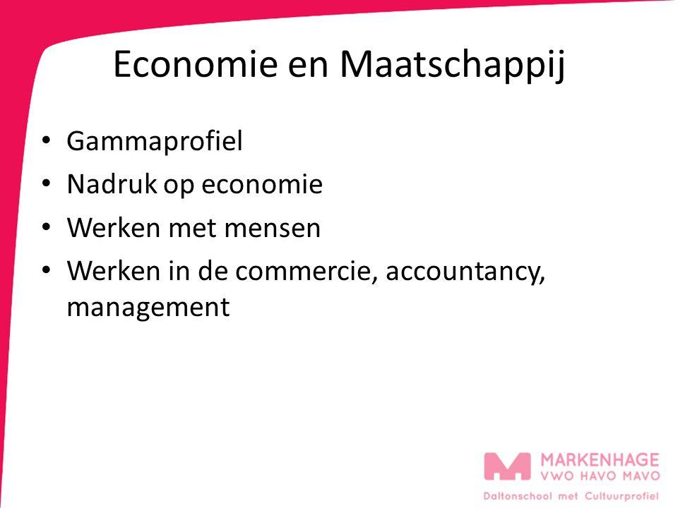 Economie en Maatschappij Gammaprofiel Nadruk op economie Werken met mensen Werken in de commercie, accountancy, management