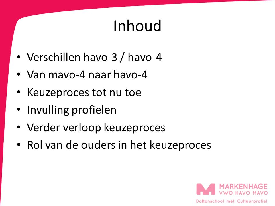 Inhoud Verschillen havo-3 / havo-4 Van mavo-4 naar havo-4 Keuzeproces tot nu toe Invulling profielen Verder verloop keuzeproces Rol van de ouders in het keuzeproces