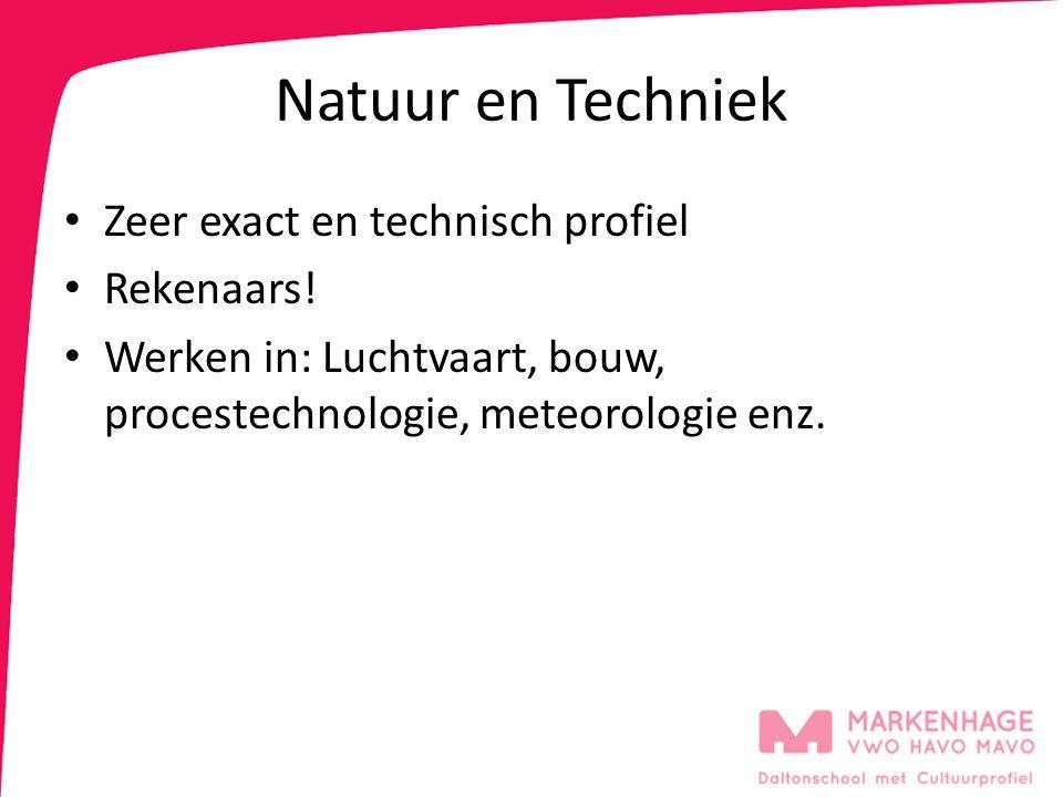 Natuur en Techniek Zeer exact en technisch profiel Rekenaars! Werken in: Luchtvaart, bouw, procestechnologie, meteorologie enz.