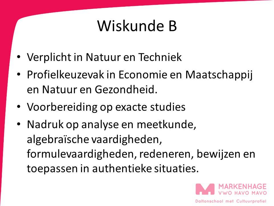Wiskunde B Verplicht in Natuur en Techniek Profielkeuzevak in Economie en Maatschappij en Natuur en Gezondheid. Voorbereiding op exacte studies Nadruk