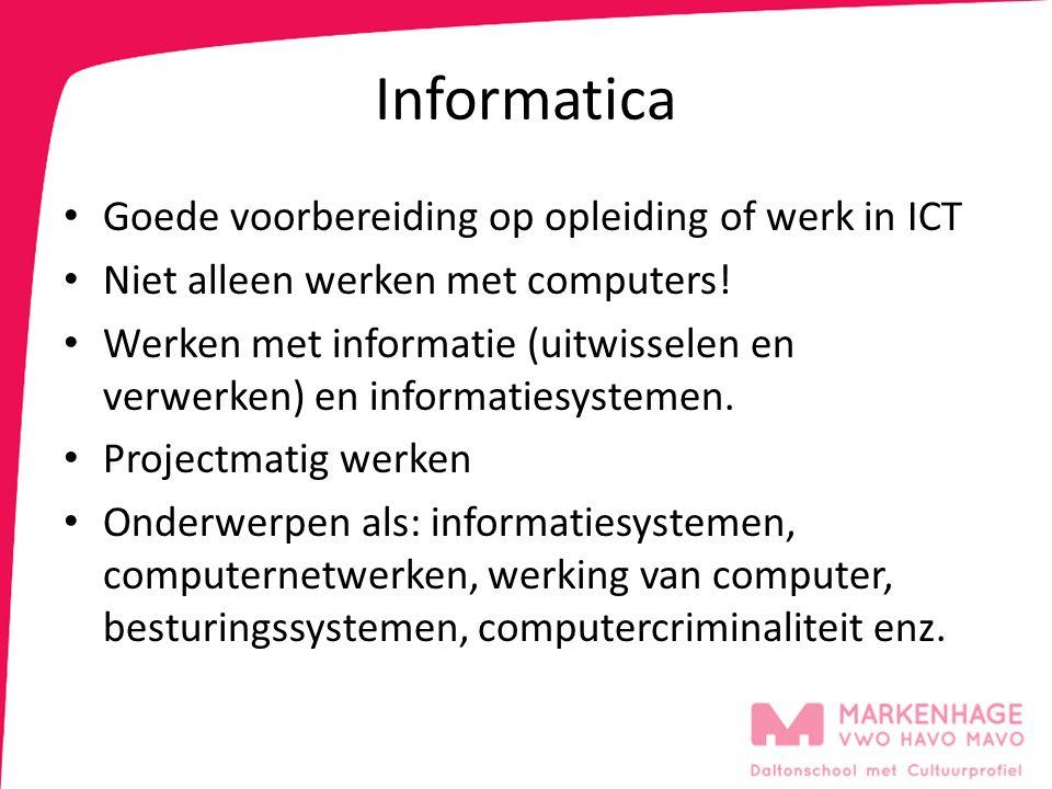 Informatica Goede voorbereiding op opleiding of werk in ICT Niet alleen werken met computers! Werken met informatie (uitwisselen en verwerken) en info