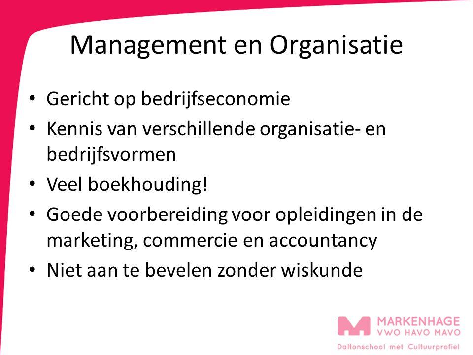 Management en Organisatie Gericht op bedrijfseconomie Kennis van verschillende organisatie- en bedrijfsvormen Veel boekhouding! Goede voorbereiding vo
