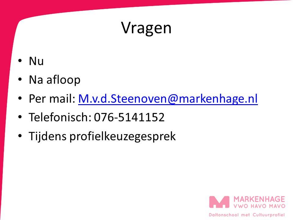 Vragen Nu Na afloop Per mail: M.v.d.Steenoven@markenhage.nlM.v.d.Steenoven@markenhage.nl Telefonisch: 076-5141152 Tijdens profielkeuzegesprek
