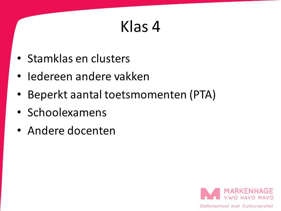 Klas 4 Stamklas en clusters Iedereen andere vakken Beperkt aantal toetsmomenten (PTA) Schoolexamens Andere docenten