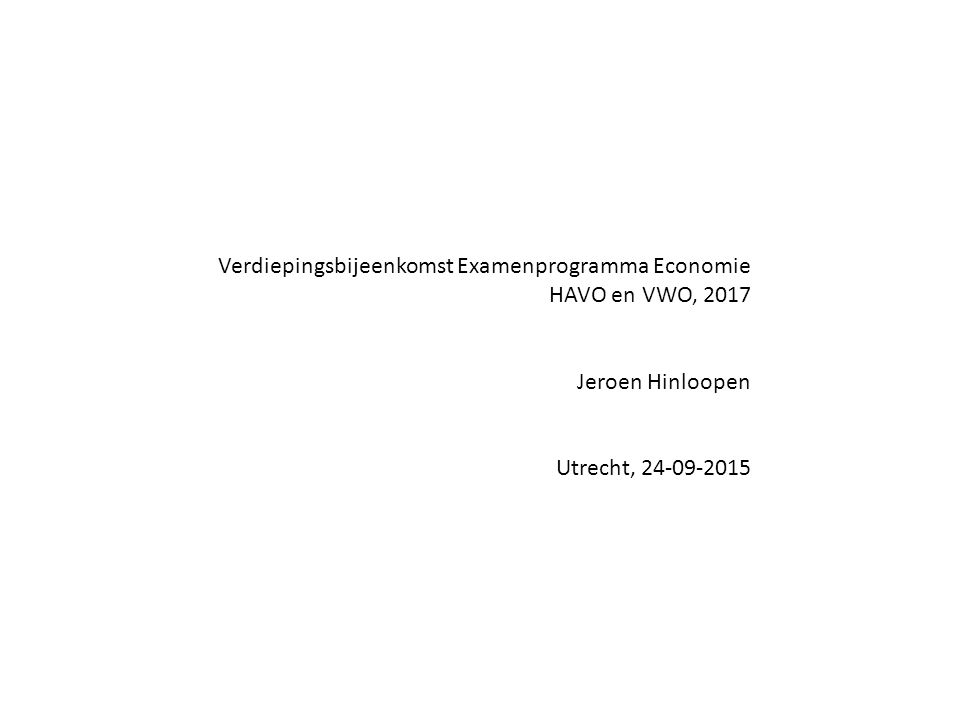 Verdiepingsbijeenkomst Examenprogramma Economie Programma 1.Stand van zaken examenprogramma economie bovenbouw havo en vwo 2.Vernieuwde syllabus economie a)havo b)vwo 3.Plenaire discussie 4.Praktische Economie – 6 e editie a)uitgangspunten b)markeerpunten (havo) c)uit de wetenschap d)in context e)voor de liefhebber