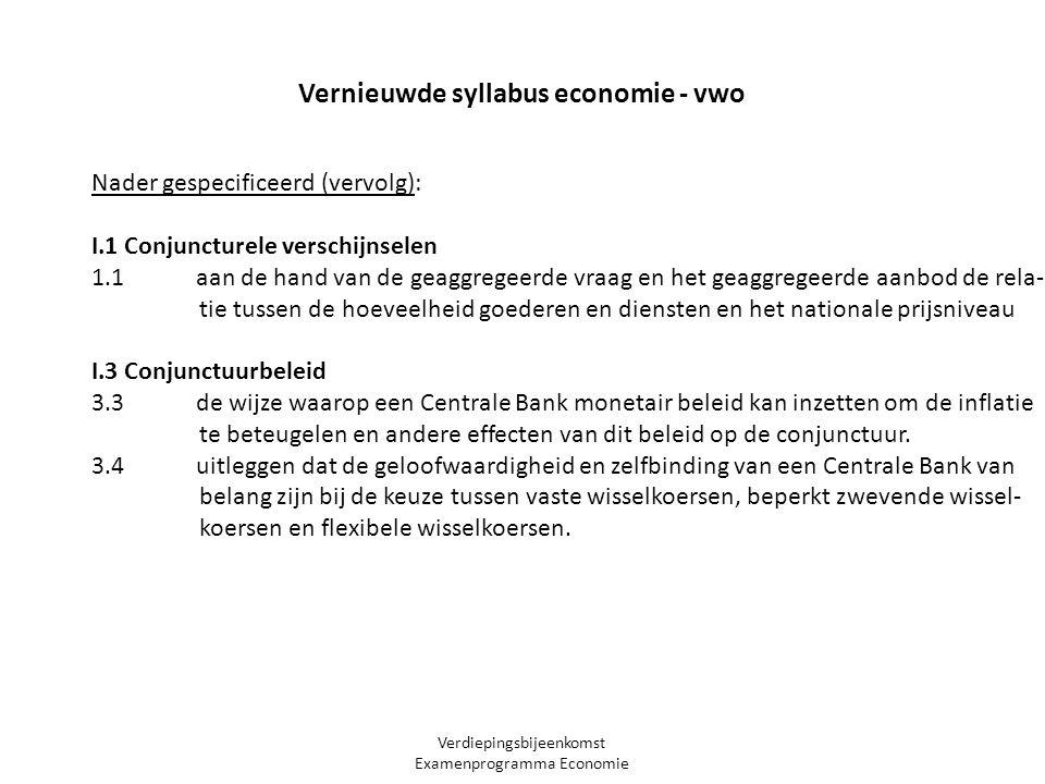 Verdiepingsbijeenkomst Examenprogramma Economie Nader gespecificeerd (vervolg): I.1 Conjuncturele verschijnselen 1.1 aan de hand van de geaggregeerde