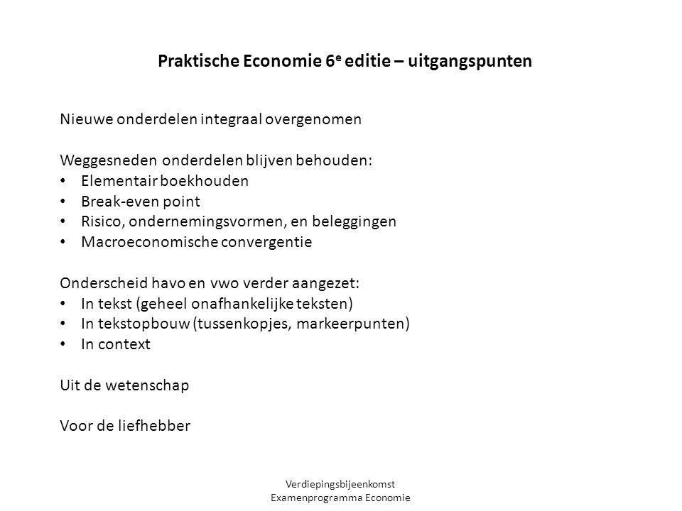 Verdiepingsbijeenkomst Examenprogramma Economie Praktische Economie 6 e editie – uitgangspunten Nieuwe onderdelen integraal overgenomen Weggesneden on