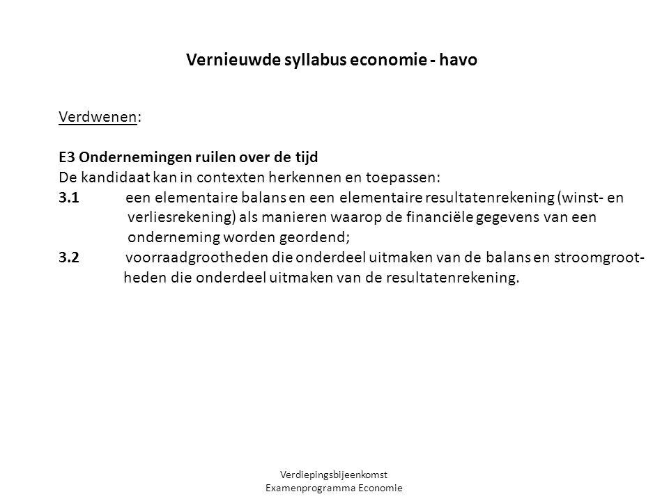 Verdiepingsbijeenkomst Examenprogramma Economie Vernieuwde syllabus economie - havo Verdwenen: E3 Ondernemingen ruilen over de tijd De kandidaat kan i
