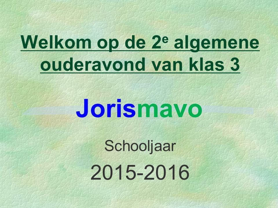 Welkom op de 2 e algemene ouderavond van klas 3 Schooljaar 2015-2016 Jorismavo