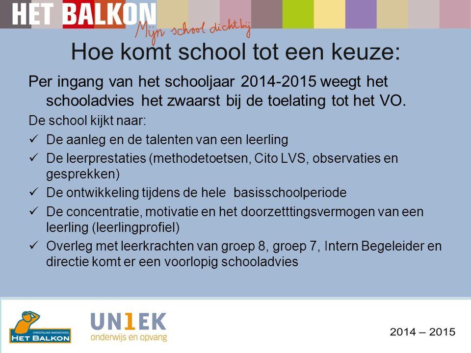 Hoe komt school tot een keuze: Per ingang van het schooljaar 2014-2015 weegt het schooladvies het zwaarst bij de toelating tot het VO.