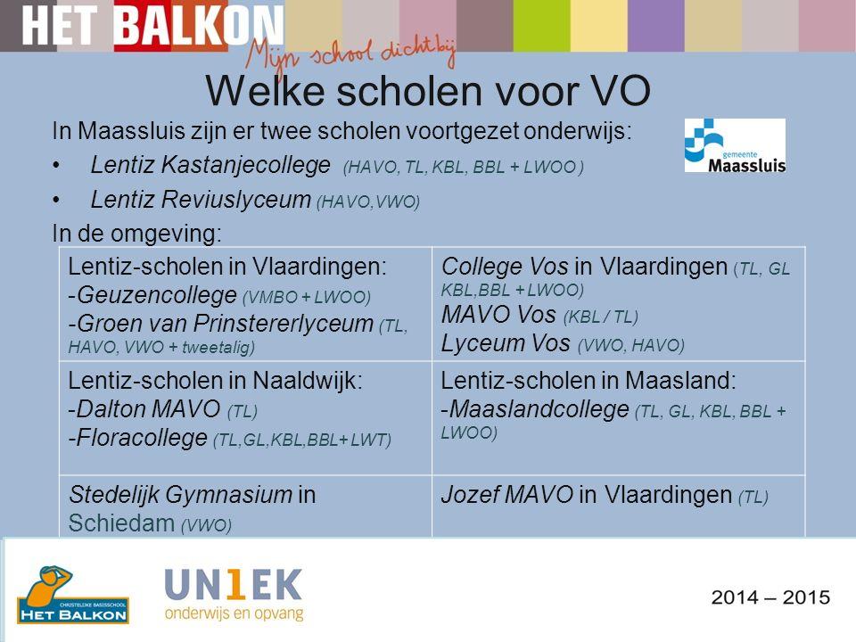 Welke scholen voor VO In Maassluis zijn er twee scholen voortgezet onderwijs: Lentiz Kastanjecollege (HAVO, TL, KBL, BBL + LWOO ) Lentiz Reviuslyceum (HAVO,VWO) In de omgeving: Lentiz-scholen in Vlaardingen: -Geuzencollege (VMBO + LWOO) -Groen van Prinstererlyceum (TL, HAVO, VWO + tweetalig) College Vos in Vlaardingen (TL, GL KBL,BBL + LWOO) MAVO Vos (KBL / TL) Lyceum Vos (VWO, HAVO) Lentiz-scholen in Naaldwijk: -Dalton MAVO (TL) -Floracollege (TL,GL,KBL,BBL+ LWT) Lentiz-scholen in Maasland: -Maaslandcollege (TL, GL, KBL, BBL + LWOO) Stedelijk Gymnasium in Schiedam (VWO) Jozef MAVO in Vlaardingen (TL)