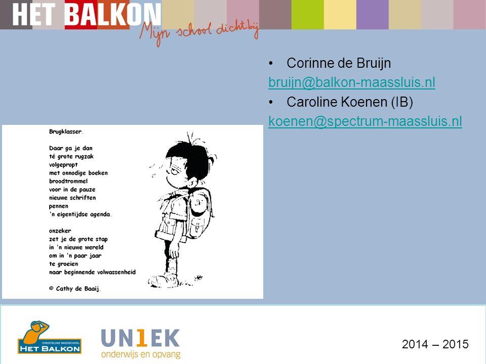 Corinne de Bruijn bruijn@balkon-maassluis.nl Caroline Koenen (IB) koenen@spectrum-maassluis.nl 2014 – 2015