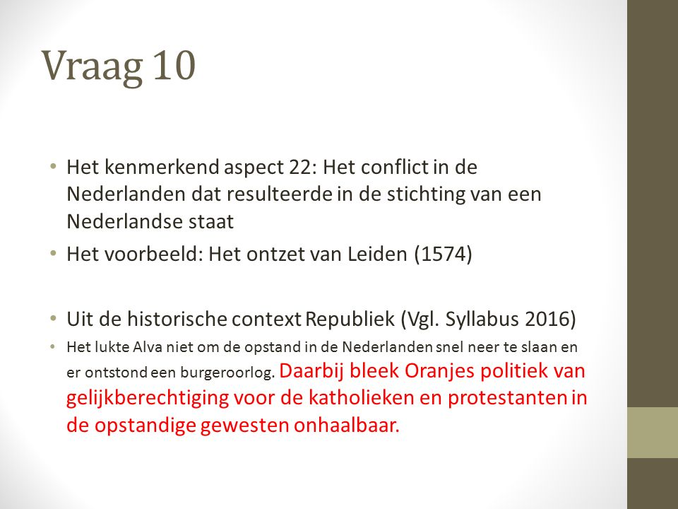 Vraag 10 Het kenmerkend aspect 22: Het conflict in de Nederlanden dat resulteerde in de stichting van een Nederlandse staat Het voorbeeld: Het ontzet van Leiden (1574) Uit de historische context Republiek (Vgl.