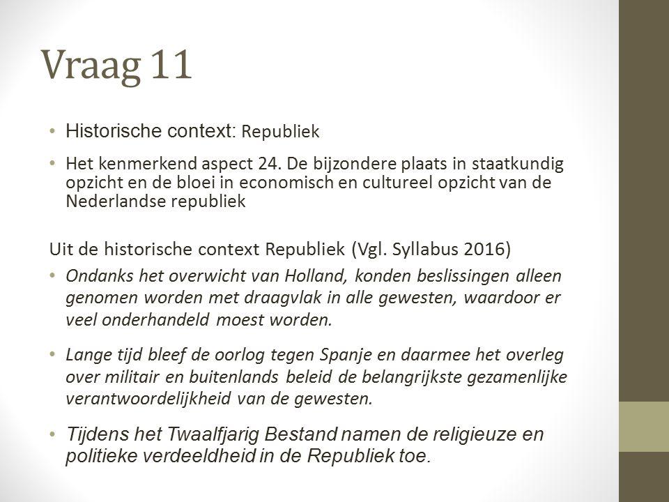 Vraag 11 Historische context: Republiek Het kenmerkend aspect 24.