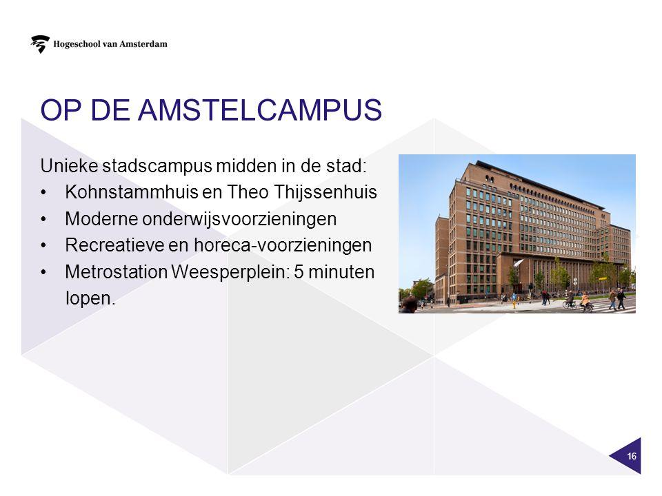 OP DE AMSTELCAMPUS Unieke stadscampus midden in de stad: Kohnstammhuis en Theo Thijssenhuis Moderne onderwijsvoorzieningen Recreatieve en horeca-voorzieningen Metrostation Weesperplein: 5 minuten lopen.