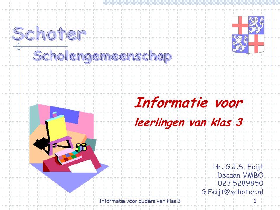 Informatie voor ouders van klas 31 Hr. G.J.S. Feijt Decaan VMBO 023 5289850 G.Feijt@schoter.nl Informatie voor leerlingen van klas 3