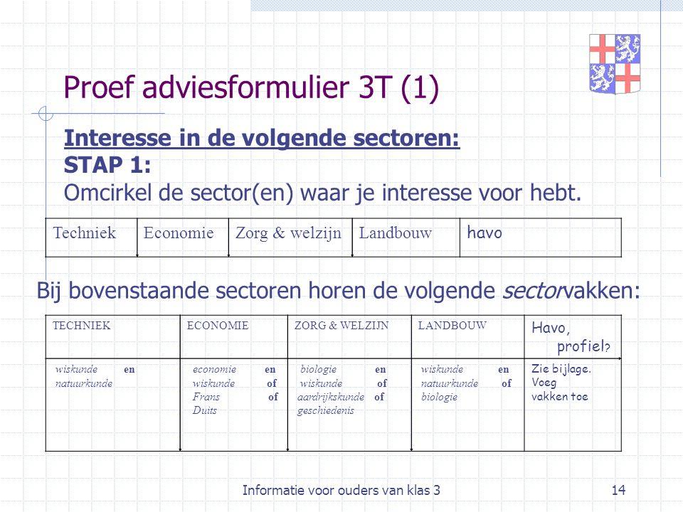 Informatie voor ouders van klas 314 Proef adviesformulier 3T (1) TECHNIEKECONOMIEZORG & WELZIJNLANDBOUW Havo, profiel ? wiskunde en natuurkunde econom