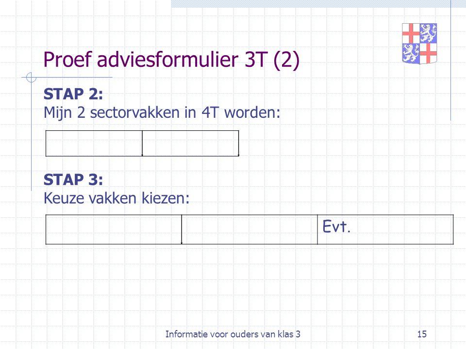 Informatie voor ouders van klas 315 Proef adviesformulier 3T (2) STAP 2: Mijn 2 sectorvakken in 4T worden: STAP 3: Keuze vakken kiezen: Evt.