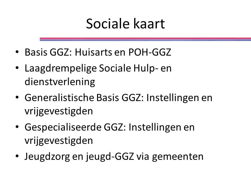 Sociale kaart Basis GGZ: Huisarts en POH-GGZ Laagdrempelige Sociale Hulp- en dienstverlening Generalistische Basis GGZ: Instellingen en vrijgevestigden Gespecialiseerde GGZ: Instellingen en vrijgevestigden Jeugdzorg en jeugd-GGZ via gemeenten