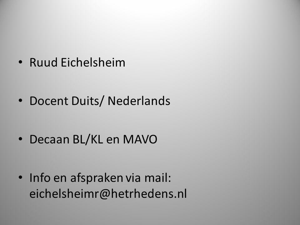 Ruud Eichelsheim Docent Duits/ Nederlands Decaan BL/KL en MAVO Info en afspraken via mail: eichelsheimr@hetrhedens.nl