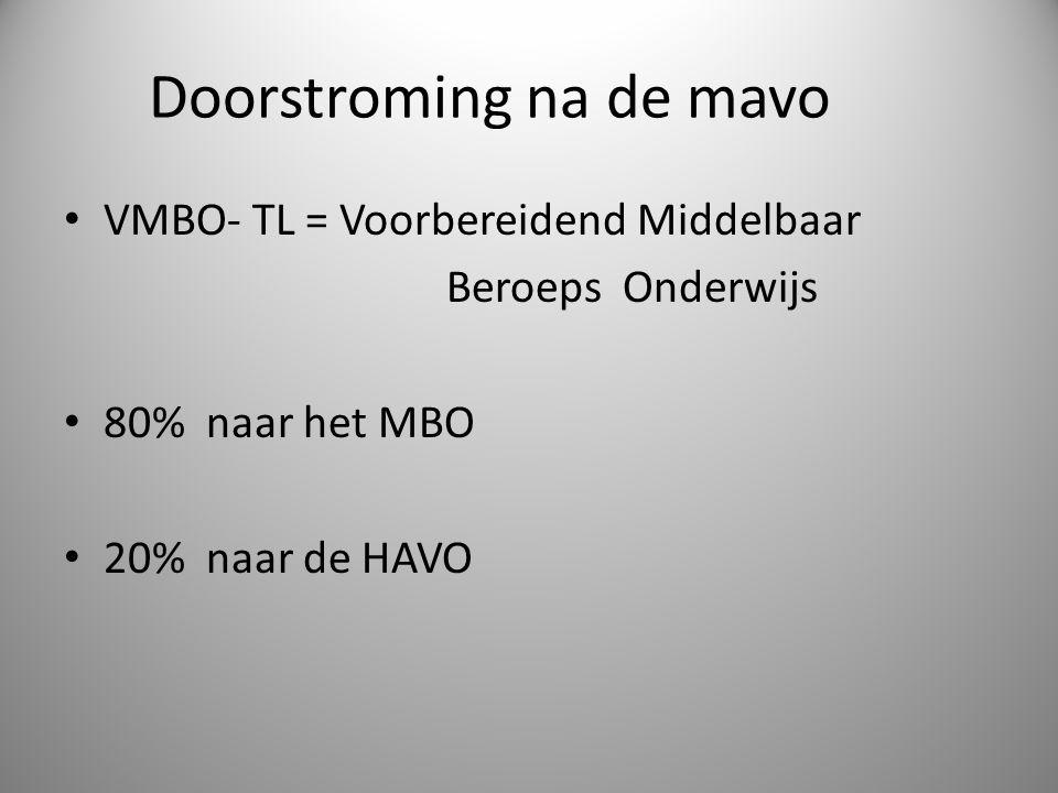 Doorstroming na de mavo VMBO- TL = Voorbereidend Middelbaar Beroeps Onderwijs 80% naar het MBO 20% naar de HAVO