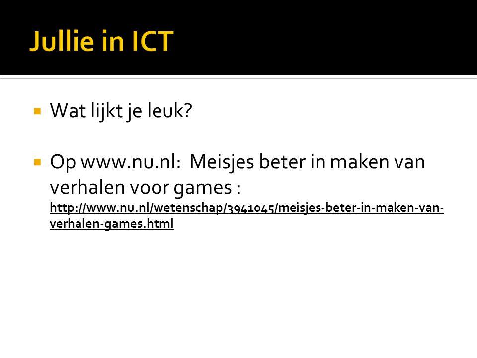  Wat lijkt je leuk?  Op www.nu.nl: Meisjes beter in maken van verhalen voor games : http://www.nu.nl/wetenschap/3941045/meisjes-beter-in-maken-van-
