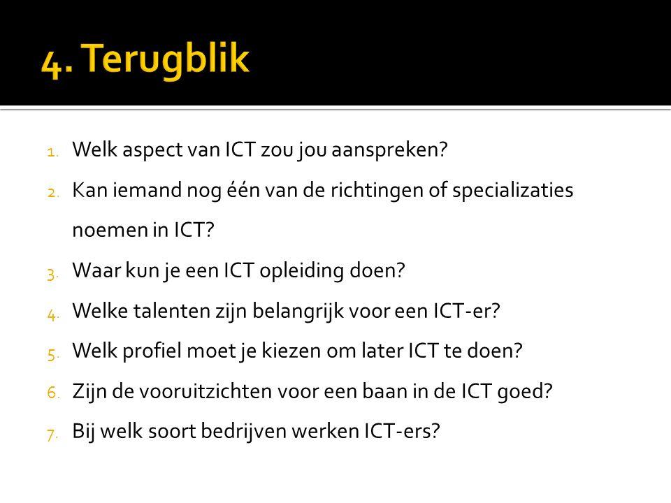 1. Welk aspect van ICT zou jou aanspreken? 2. Kan iemand nog één van de richtingen of specializaties noemen in ICT? 3. Waar kun je een ICT opleiding d