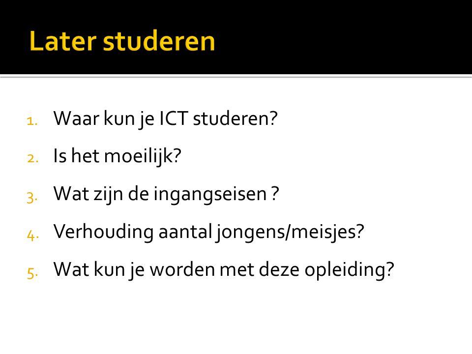 1. Waar kun je ICT studeren? 2. Is het moeilijk? 3. Wat zijn de ingangseisen ? 4. Verhouding aantal jongens/meisjes? 5. Wat kun je worden met deze opl