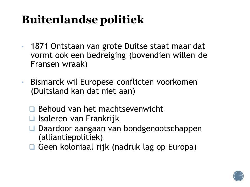 Buitenlandse politiek ▪ 1871 Ontstaan van grote Duitse staat maar dat vormt ook een bedreiging (bovendien willen de Fransen wraak) ▪ Bismarck wil Euro