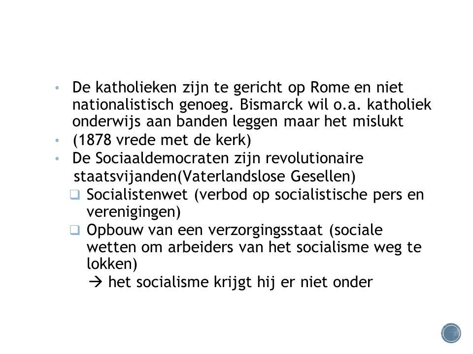 De katholieken zijn te gericht op Rome en niet nationalistisch genoeg. Bismarck wil o.a. katholiek onderwijs aan banden leggen maar het mislukt (1878