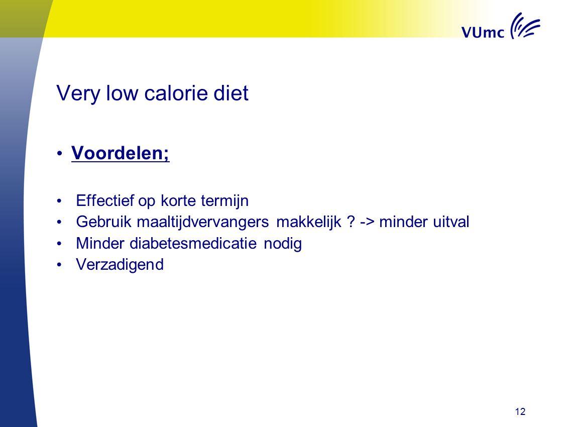 12 Very low calorie diet Voordelen; Effectief op korte termijn Gebruik maaltijdvervangers makkelijk ? -> minder uitval Minder diabetesmedicatie nodig
