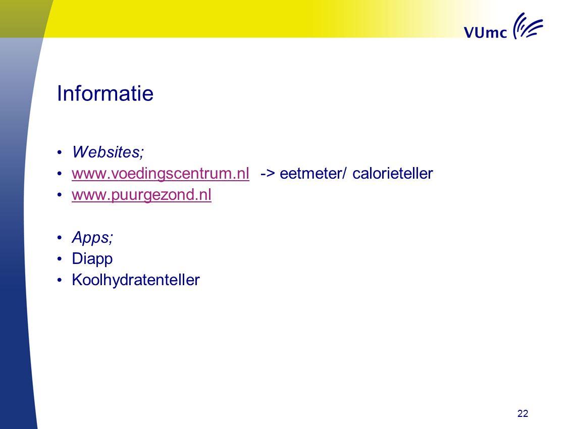 Informatie Websites; www.voedingscentrum.nl -> eetmeter/ calorieteller www.voedingscentrum.nl www.puurgezond.nl Apps; Diapp Koolhydratenteller 22