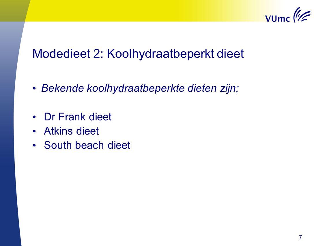 7 Modedieet 2: Koolhydraatbeperkt dieet Bekende koolhydraatbeperkte dieten zijn; Dr Frank dieet Atkins dieet South beach dieet