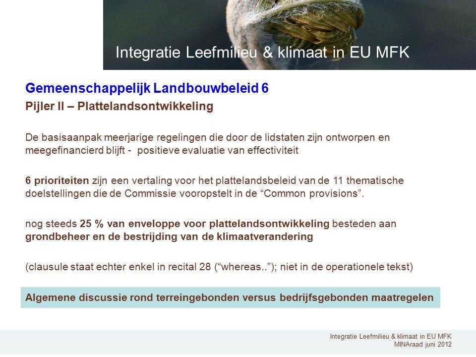 Integratie Leefmilieu & klimaat in EU MFK MINAraad juni 2012 Gemeenschappelijk Landbouwbeleid 6 Pijler II – Plattelandsontwikkeling De basisaanpak mee