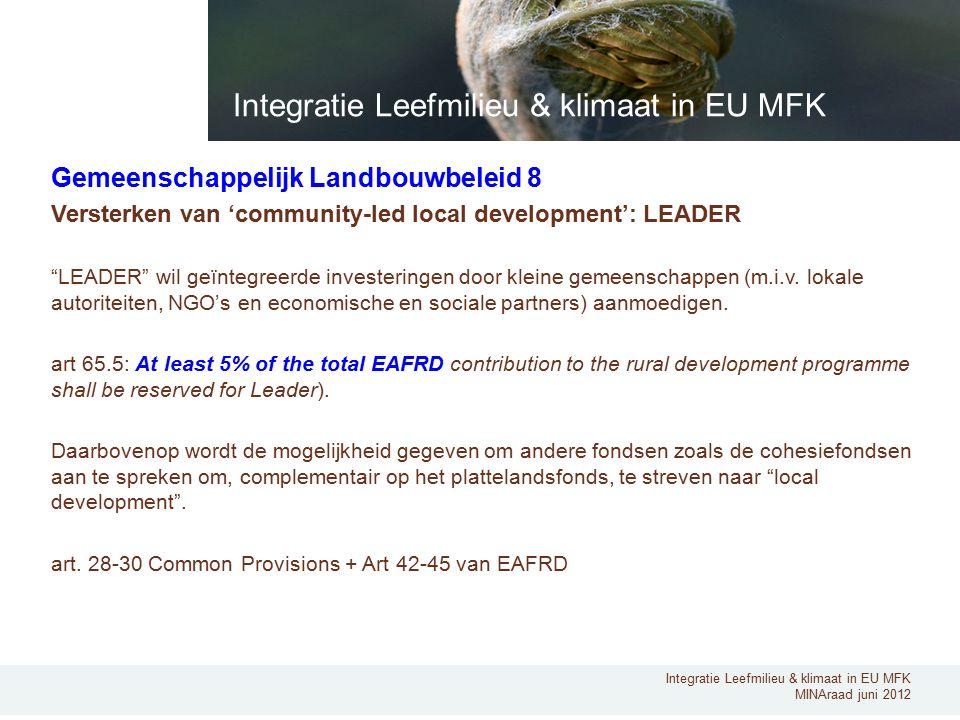Integratie Leefmilieu & klimaat in EU MFK MINAraad juni 2012 Gemeenschappelijk Landbouwbeleid 8 Versterken van 'community-led local development': LEADER LEADER wil geïntegreerde investeringen door kleine gemeenschappen (m.i.v.