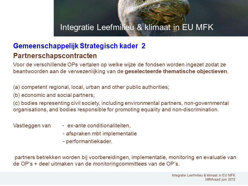 Integratie Leefmilieu & klimaat in EU MFK MINAraad juni 2012 Gemeenschappelijk Strategisch kader 2 Partnerschapscontracten Voor de verschillende OPs vertalen op welke wijze de fondsen worden ingezet zodat ze beantwoorden aan de verwezenlijking van de geselecteerde thematische objectieven.