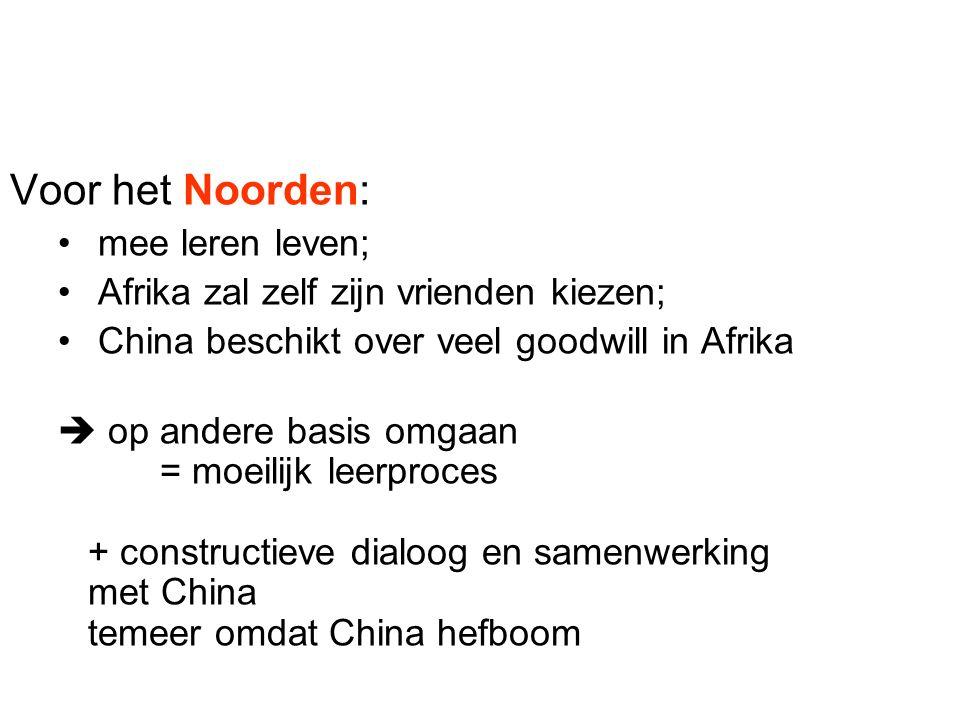Voor het Noorden: mee leren leven; Afrika zal zelf zijn vrienden kiezen; China beschikt over veel goodwill in Afrika  op andere basis omgaan = moeilijk leerproces + constructieve dialoog en samenwerking met China temeer omdat China hefboom