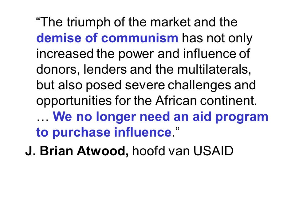 """The triumph of the market and the demise of communism has not only increased the power and influence of donors, lenders and the multilaterals, but al"