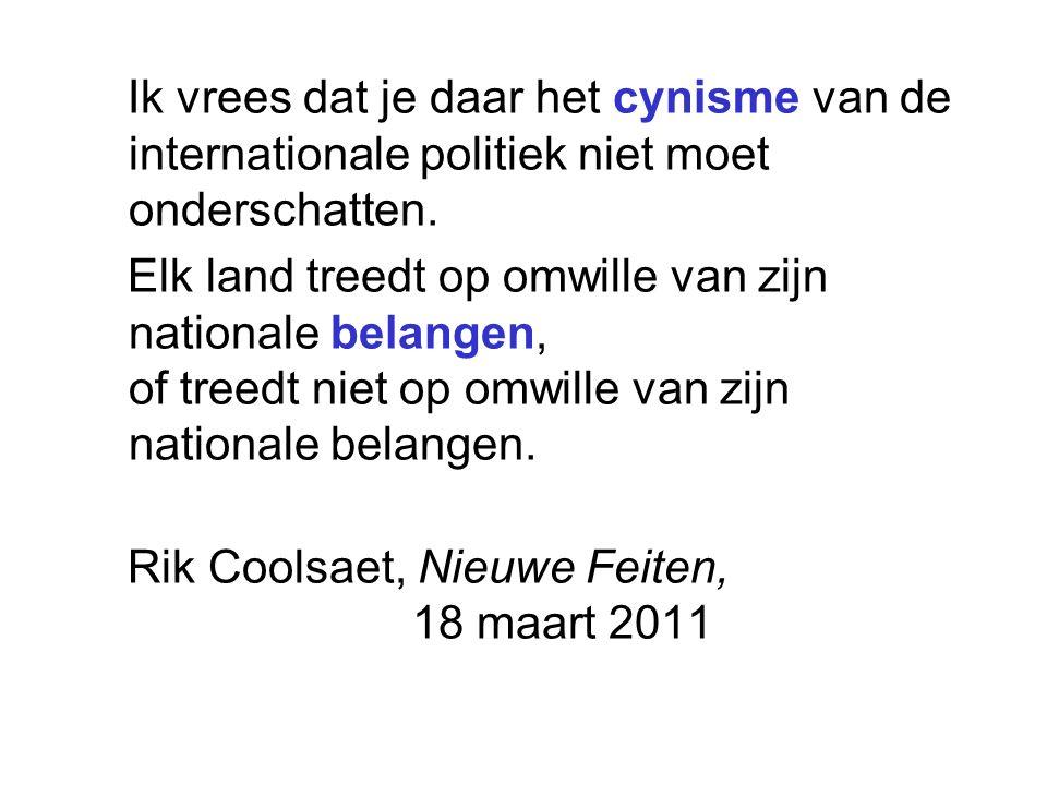 Ik vrees dat je daar het cynisme van de internationale politiek niet moet onderschatten.
