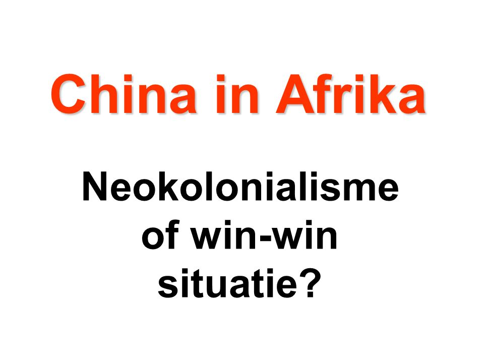 China in Afrika Neokolonialisme of win-win situatie
